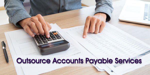 Why Outsource Accounts Payable Services Important to Your Businesses?