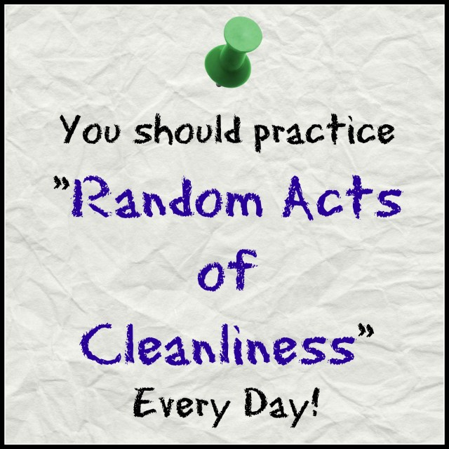 you-should-practice-random-acts-of-cleanliness