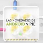 Android 9 Pie es oficial: las 9 principales características que trae el nuevo sistema operativo de Google