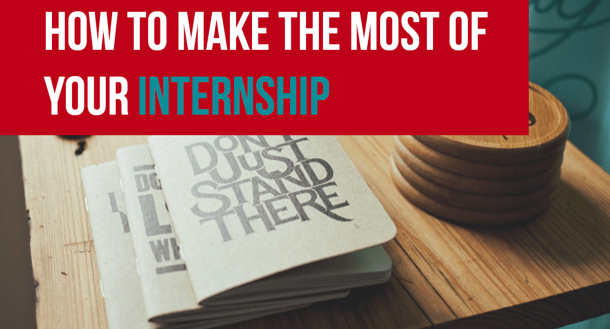 How to Make the Most of Your Internship
