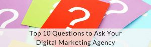 Top 10 Questions to Ask Your Digital Marketing Agency