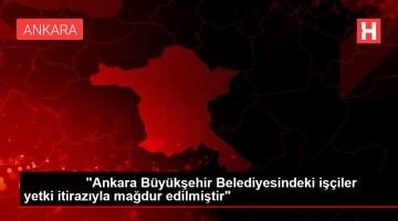 Ankara Büyükşehir Belediyesindeki işçiler yetki itirazıyla mağdur edilmiştir