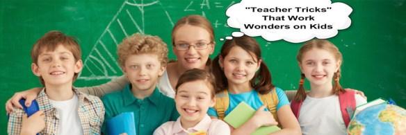 Teacher Tricks that works wonders on Kids