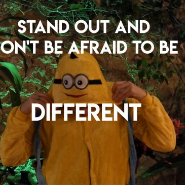 Stand out and Don't be Afraid to be Different