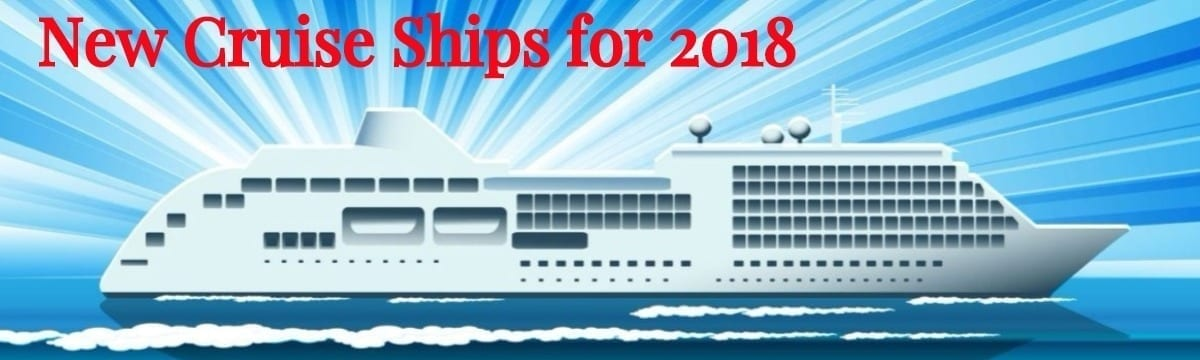 Six Exciting Brand New Cruise Ships for 2018