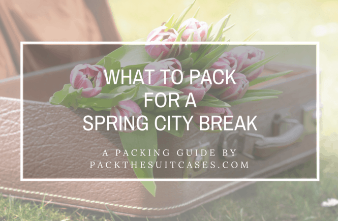 What to pack for a spring city break | PACK THE SUITCASES