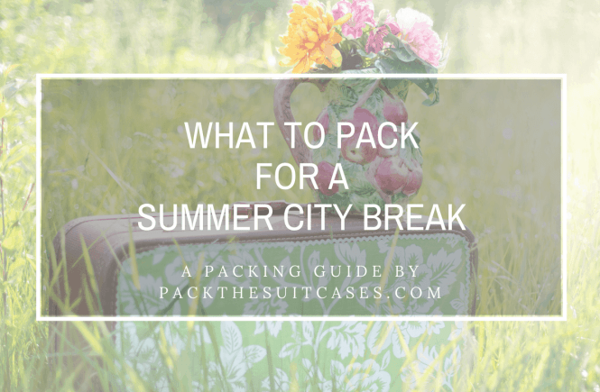 What to pack for a summer city break   PACK THE SUITCASES