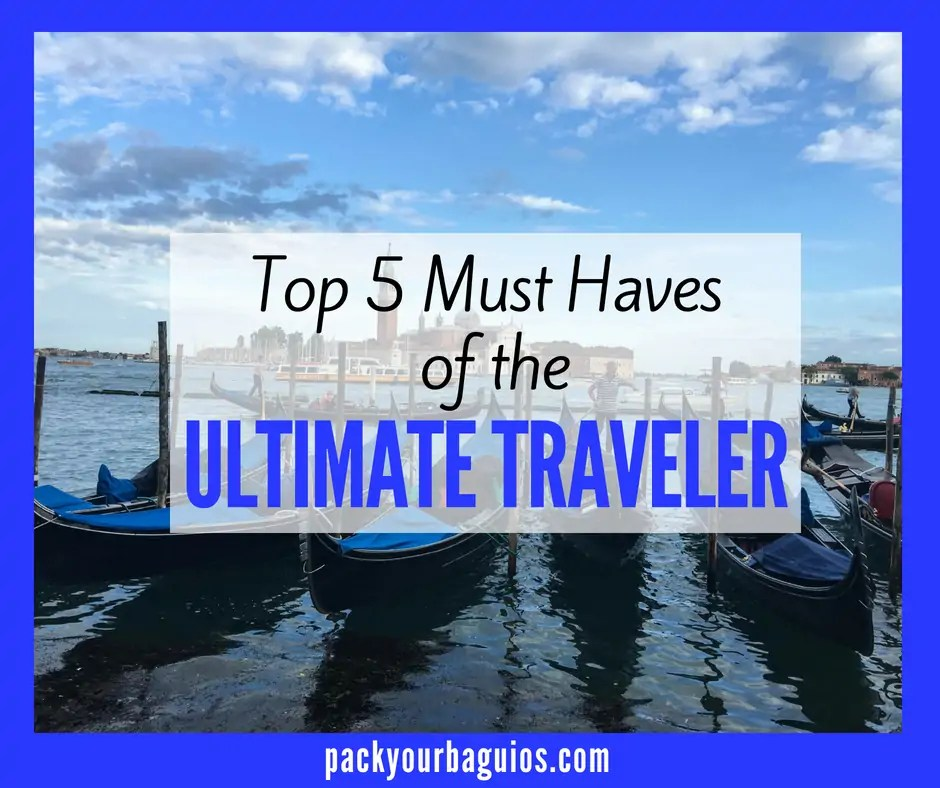 Top 5 Must Haves of the Ultimate Traveler