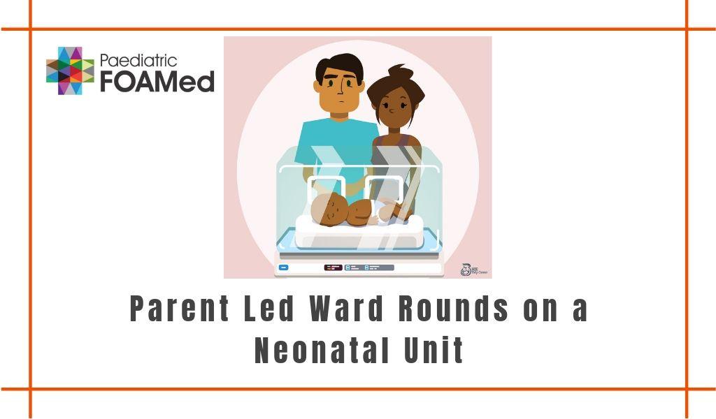 Parent Led Ward Rounds on a Neonatal Unit