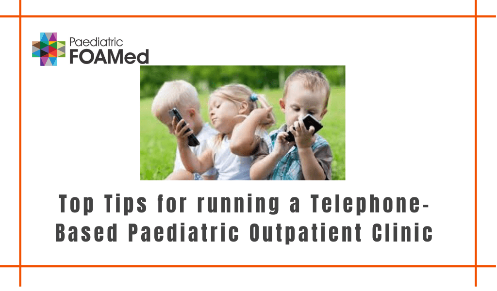 Top Tips for Running A Telephone-Based Paediatric Outpatient Clinic