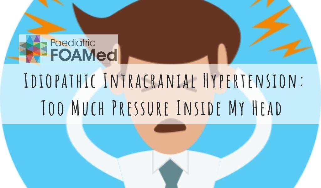 Idiopathic Intracranial Hypertension – Too Much Pressure Inside My Head