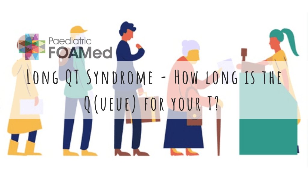 Long QT Syndrome – How long is the Q(ueue) for your T?