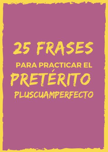 25 frases para practicar el pretérito pluscuamperfecto
