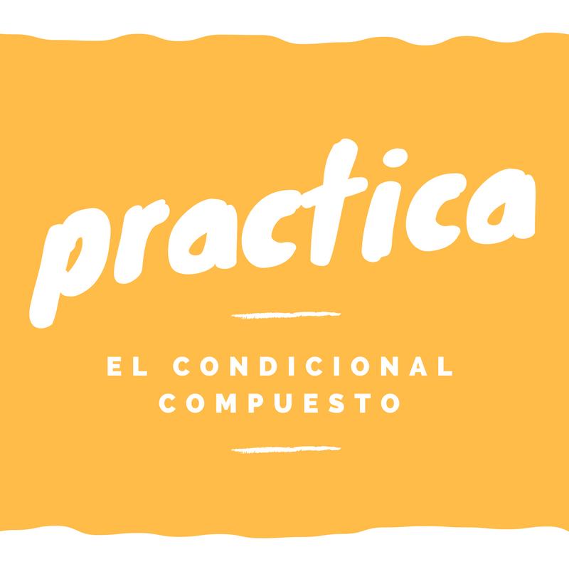 Practica la conjugación del condicional compuesto