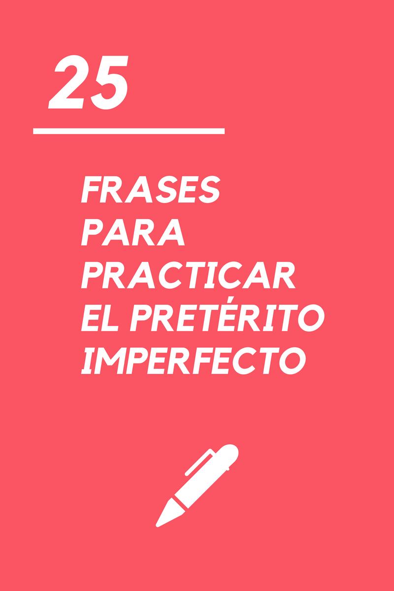 25 frases para practicar el pretérito imperfecto   La página del español