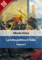 LA LOTTA POLITICA IN ITALIA. Volume I