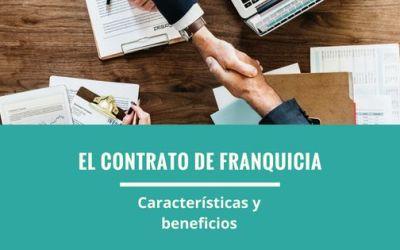 El contrato de franquicia, definición, características y beneficios