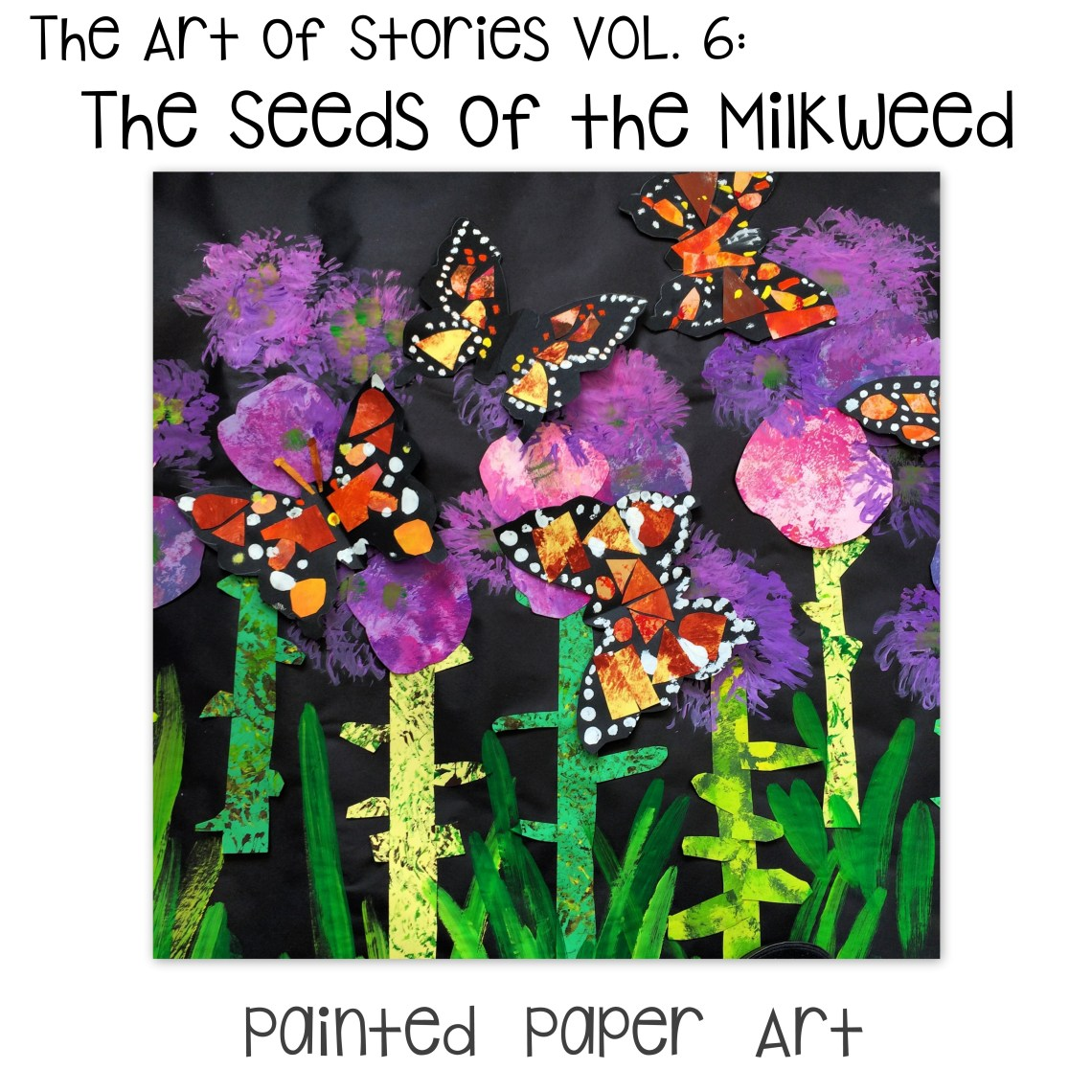 The Art Of Stories Vol 6 The Seeds Of The Milkweed Painted Paper Art