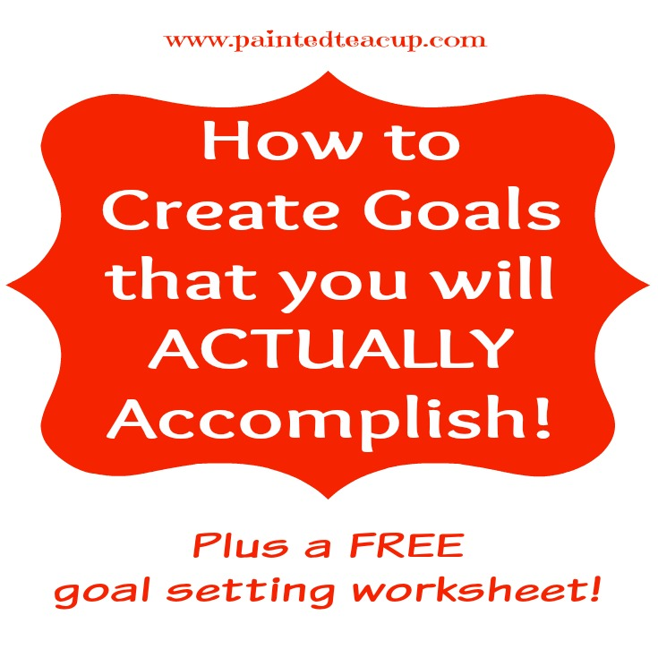 How to create SMART goals that you will actually accomplish. Plus a free SMART goal worksheet to help create successful goals. www.paintedteacup.com