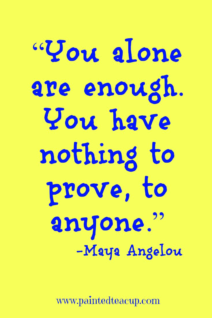 """""""You Alone Are Enough. You Have Nothing To Prove, To"""