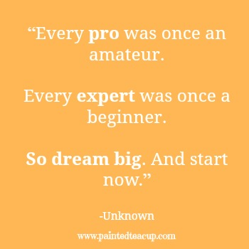 "23 Quotes to inspire you to follow your dreams. ""Every pro was once an amateur. Every expert was once a beginner. So dream big. And start now."" Unknown"