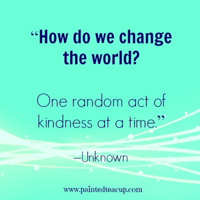 "8 beautiful quotes to celebrate world kindness day. ""How do we change the world One random act of kindness at a time."" –Unknown"