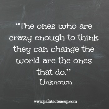 "23 Quotes to inspire you to follow your dreams. ""The ones who are crazy enough to think they can change the world are the ones that do."" –Unknown"