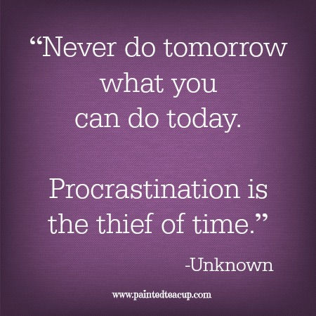 """""""Never do tomorrow what you can do today. Procrastination is the thief of time."""" 12 Productivity Quotes. www.paintedteacup.com"""