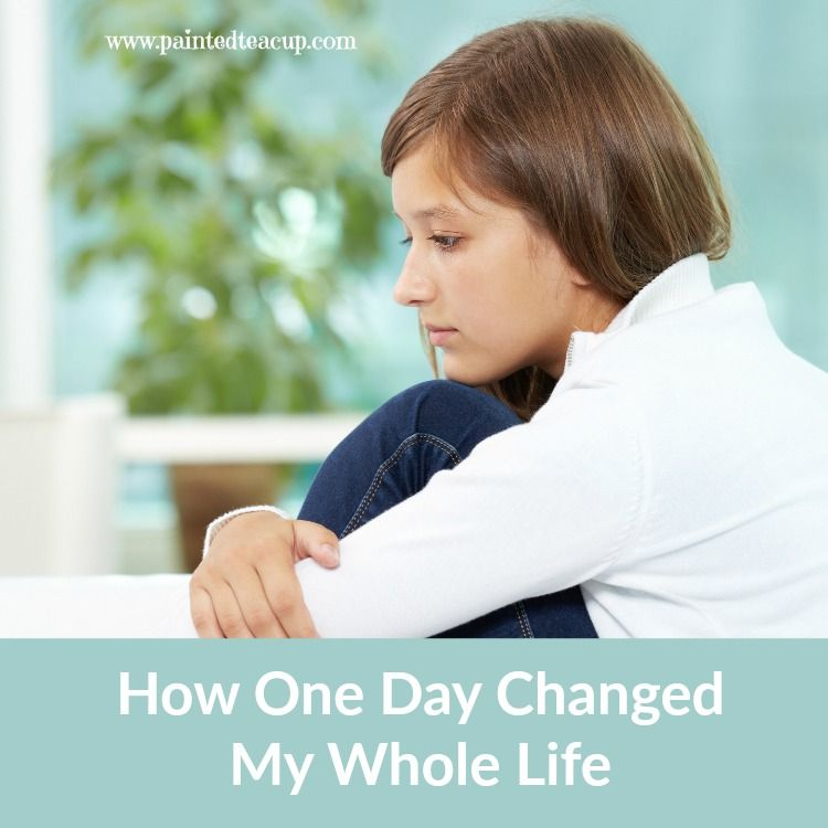 How One Day Changed My Whole Life. Finding Courage and Strength when your whole word is shattered. www.paintedteacup.com