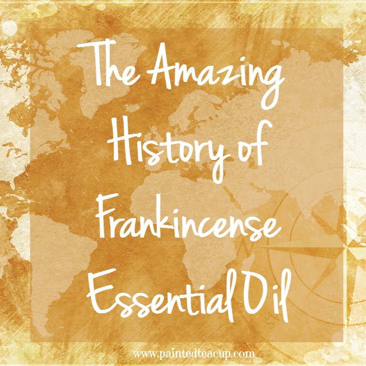 The Amazing History of Frankincense Essential Oil www.paintedteacup.com