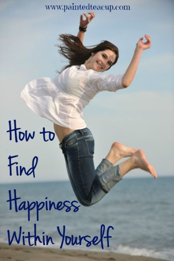 Simple tips on how to find happiness within yourself. www.paintedteacup.com