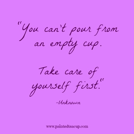 "Self-care quotes. ""You can't pour from an empty cup. Take care of yourself first."" -Unknown"
