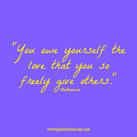 "Self care quotes. ""You owe yourself the love that you so freely give others."" -Unknown"