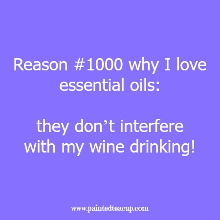 Reason #1000 why I love essential oils: they don't interfere with my wine drinking! Essential oil quotes you are sure to love!