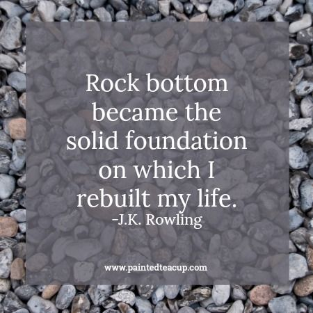 Rock bottom became the solid foundation on which I rebuilt my life. -J.K Rowling Here are 6 quotes to encourage you and bring you hope when you are feeling frustrated, overwhelmed and feel like you've hit rock bottom. Mental health quotes | rock bottom quotes | quotes about hope | quotes about change