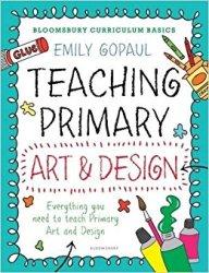 Bloomsbury Curriculum Basics, Teaching Primary Art and Design, Emily Gopaul