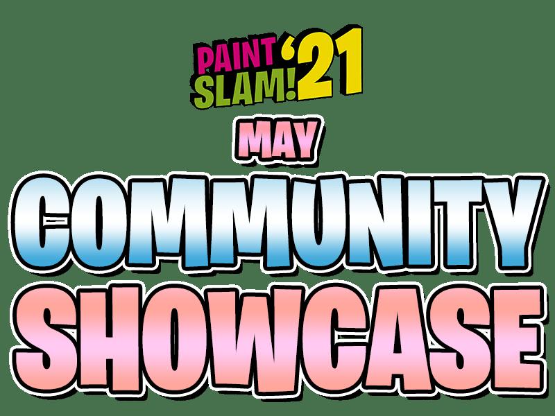 MAY #PAINTSLAM21 COMMUNITY SHOWCASE!