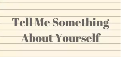 """Tell Me Something Interesting About Yourself """"Interview Questions Tell Me About Yourself"""""""