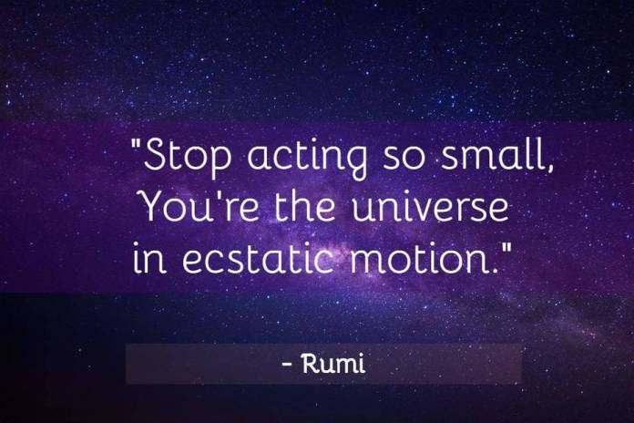 Jalaludin, stop acting so small, universe, ecstatic motion