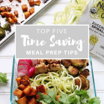 5 Meal Prep Tips to Save You Time in the Kitchen and Make Your Life Easier