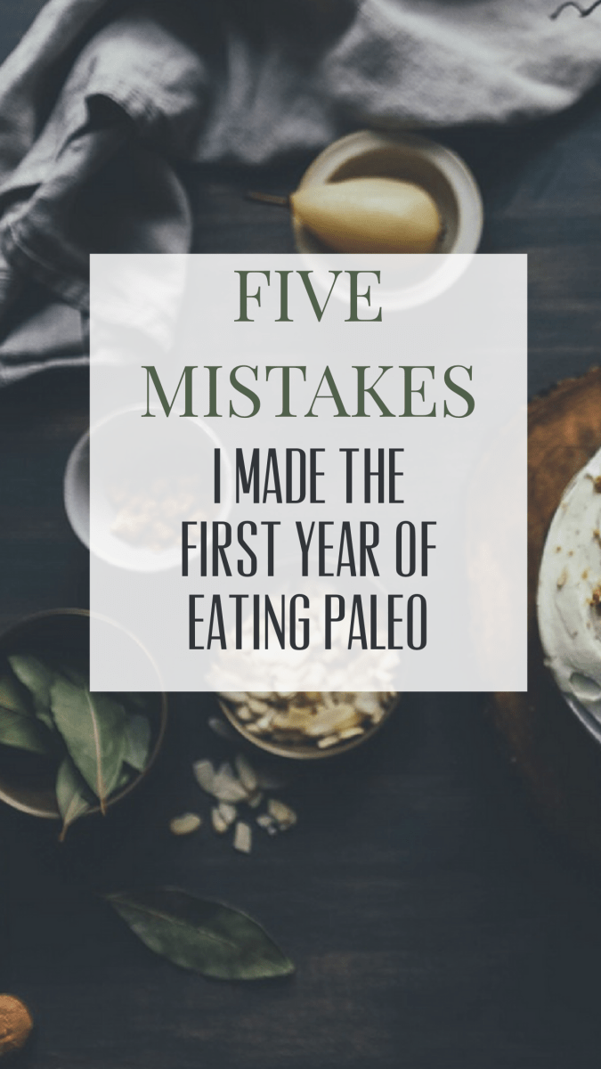 5 Mistakes I Made the First Year of Eating Paleo & How You Can Avoid Making Them