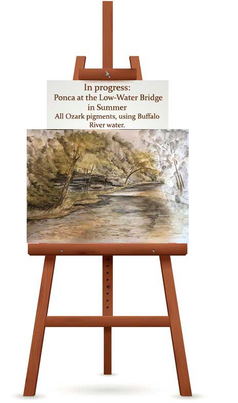 What's on the easel now is a landscape of the Buffalo National River at the Ponca low-water bridge. I'm using all Ozark pigments AND water from the river to wet my paints.