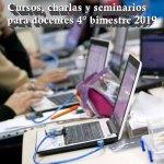 Cursos, charlas y seminarios para docentes en el 4° bimestre 2019