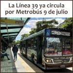 La Línea 39 modificó su recorrido y ahora circula por el Metrobus 9 de Julio