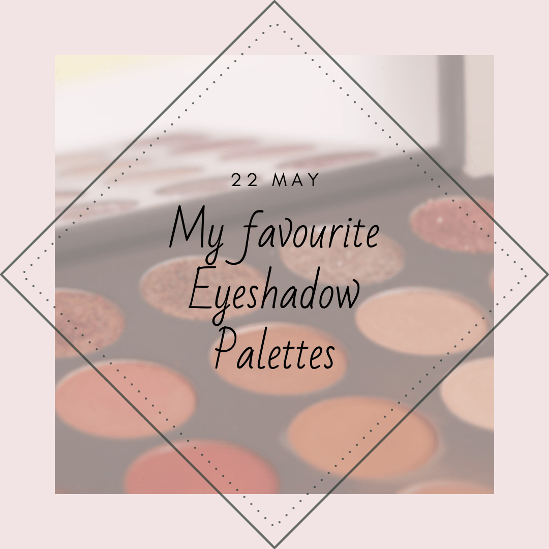 my favourite eyeshadow palettes