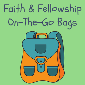Faith & Fellowship On-The-Go Bags