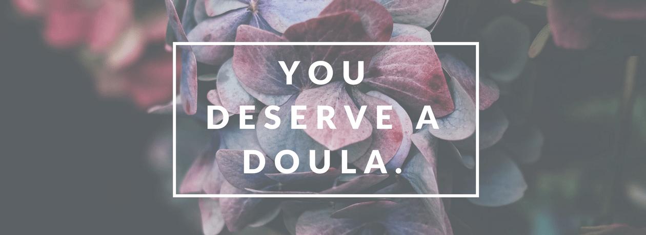 You Deserve a Doula.