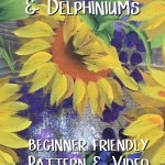 hand painted sunflowers and delphiniums on wood board with text overlay, Paint sunflowers and delphiniums beginner friendly pattern and video