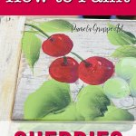 hand painted cherries on wood crate with text overlay, step by step how to paint cherries w/video, pamela groppe art