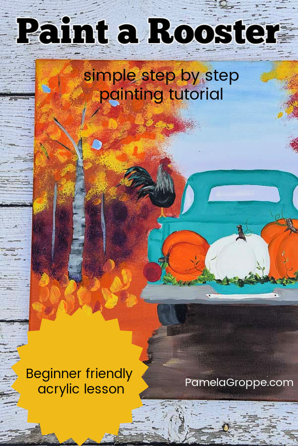 Rooster on truck in painting with text overlay, Paint a Rooster, simple step by step painting tutorial, beginner friendly, pamela groppe dot com